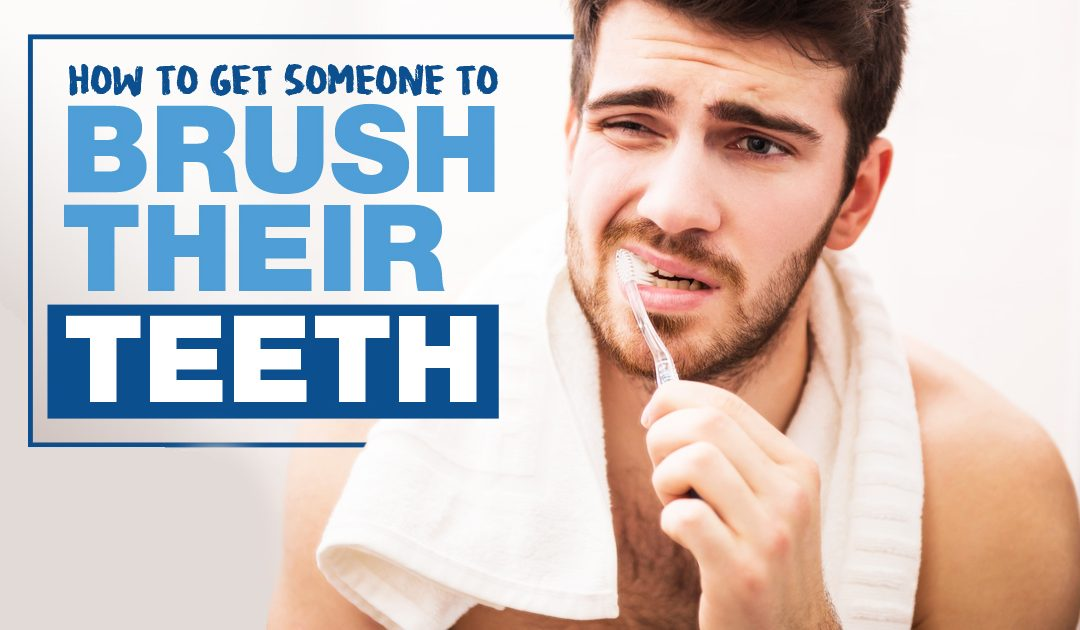 How to Get Someone to Brush Their Teeth
