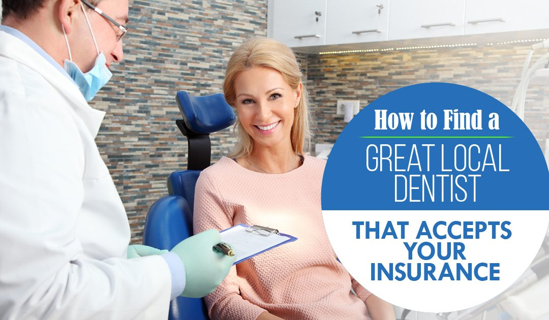 How to Find a Great Local Dentist that Accepts Your Insurance