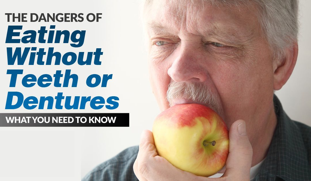 Eating Without Teeth or Dentures – What You Need to Know