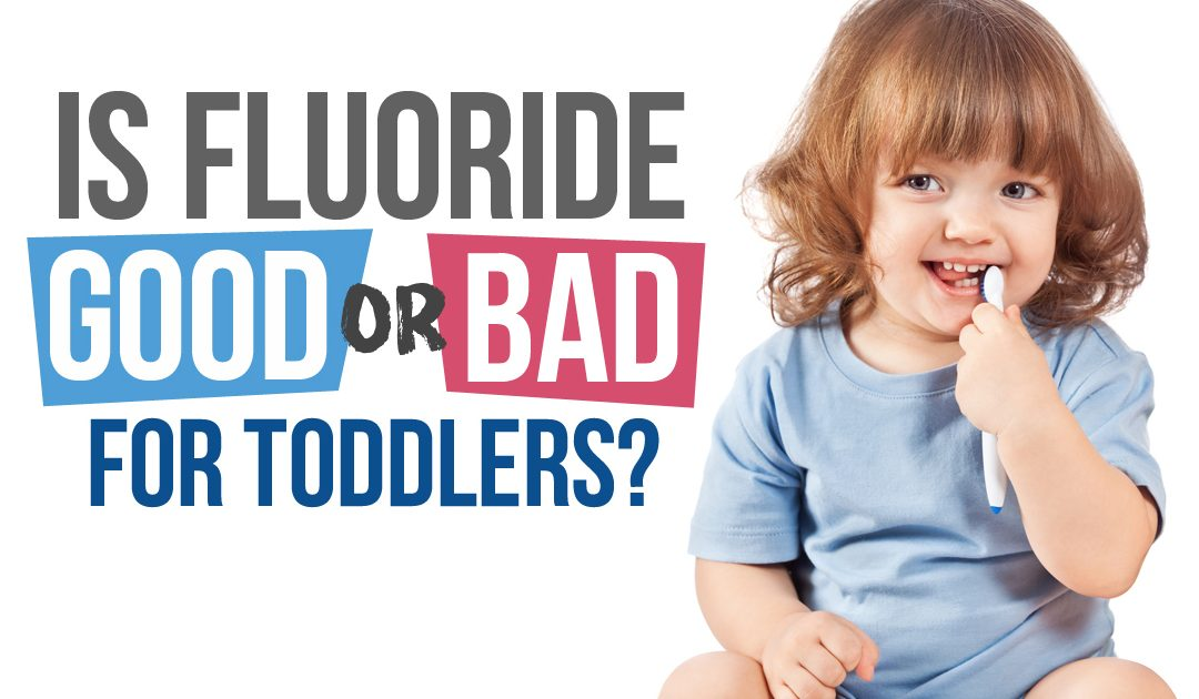 Is Fluoride Bad for Toddlers?